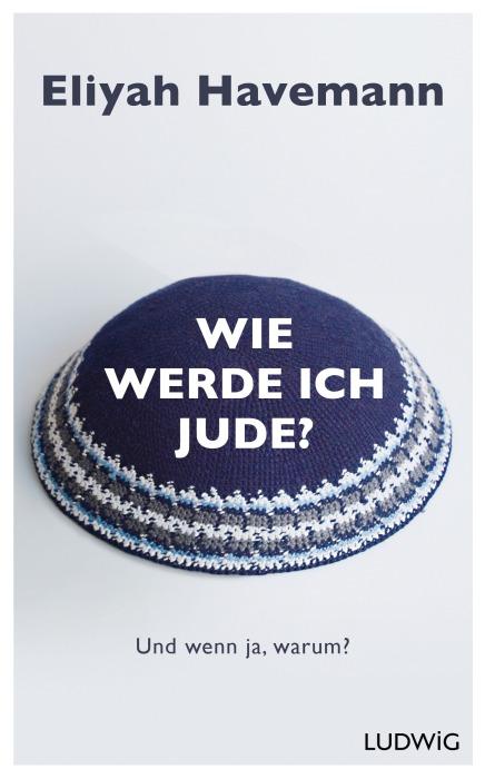 Wie werde ich Jude von Eliyah Havemann